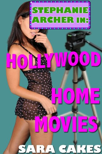 Hollywood Home Movies - Exhibitionism Erotica (Stephanies Sexy Stories Book 5)