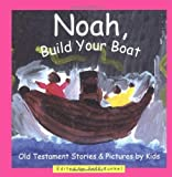 img - for Noah, Build Your Boat: Old Testament Stories & Pictures by Kids book / textbook / text book