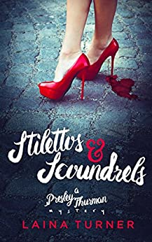 Stilettos & Scoundrels (The Presley Thurman Mysteries Book 1) by [Turner, Laina]