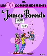 Les 40 commandements des Jeunes Parents par Gaël Denhard