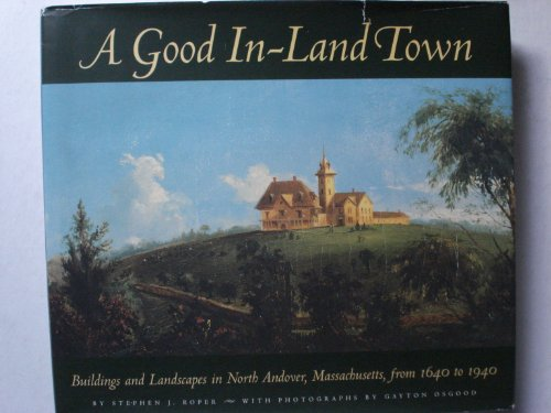 Descargar Libro A Good In-land Town: Three Centuries Of Architecture And Landscapes In North Andover, Massachusetts Stephen J. Roper