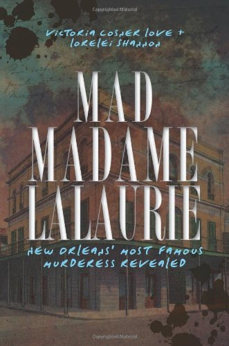 Mad Madame LaLaurie: New Orleans' Most Famous Murderess Revealed (True Crime) (Red Door Revealed compare prices)