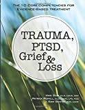 Trauma, PTSD, Grief & Loss: The 10 Core