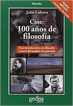 Cine: 100 Años De Filosofia (nueva Edición Ampliada E Ilustrada) por Julio Cabrera epub