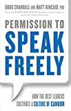 Permission to Speak Freely: How the Best Leaders Cultivate a Culture of Candor
