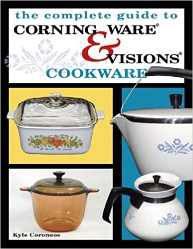The Complete Guide to Corning Ware /& Visions Cookware