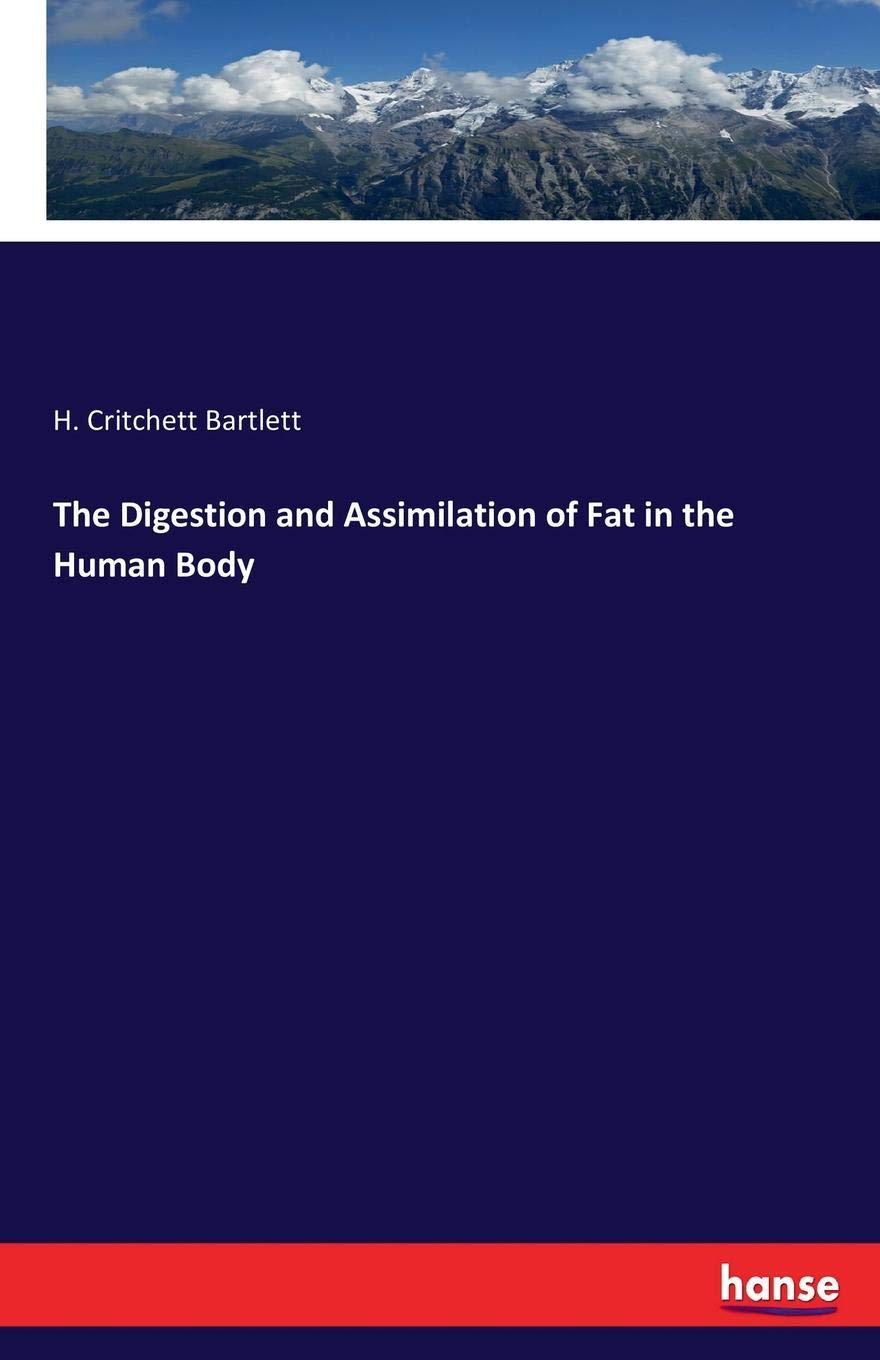 The Digestion and Assimilation of Fat in the Human Body: H