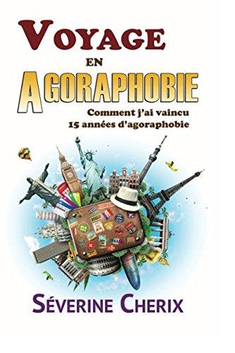 Voyage en Agoraphobie, comment j'ai vaincu 15 années d'agoraphobie ?: Voyage en Agoraphobie, comment j'ai vaincu 15 années d'agoraphobie ? Broché – 25 novembre 2015 Mrs Séverine Cherix 1974053563 PSYCHOLOGY / Mental Health