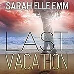 Last Vacation | Sarah Elle Emm