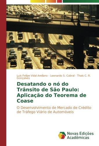 Download Desatando o nó do Trânsito de São Paulo: Aplicação do Teorema de Coase: O Desenvolvimento de Mercado de Crédito de Tráfego Viário de Automóveis (Portuguese Edition) PDF