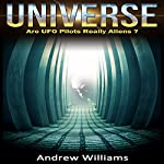 Universe: Are UFO Pilots Really Aliens? | Andrew Williams