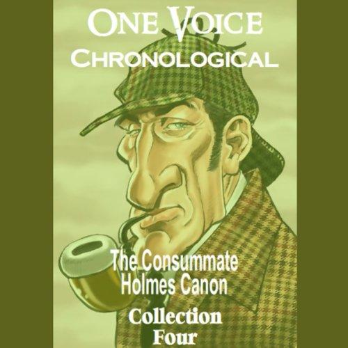 One Voice Chronological: The Consummate Holmes Canon, Collection 4