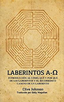 Laberintos A-Ω: Introducción Al Cómo, Qué Y Por Qué De Los Laberintos Y El Recorrido O Camino De Un Laberinto por [JOHNSON, CLIVE]