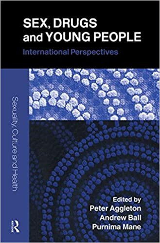Sex, Drugs and Young People: International Perspectives (Sexuality, Culture and Health)