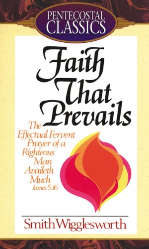 Faith That Prevails Smith Wigglesworth