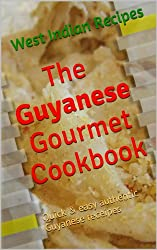 The Guyana Gourmet Cookbook (West Indian Recipes 1)