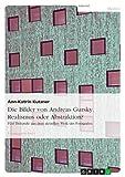 Andreas Gursky - Realismus oder Abstraktion? Fünf Beispiele aus dem aktuellen Werk des Fotografen, Ann-Katrin Kutzner, 3638901882