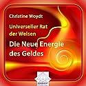 Universeller Rat der Weisen: Die Neue Energie des Geldes Hörbuch von Christine Woydt Gesprochen von: Christine Woydt