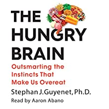 The Hungry Brain: Outsmarting the Instincts That Make Us Overeat Audiobook by Dr. Stephan Guyenet Narrated by Aaron Abano