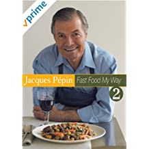 Jacques Pepin Fast Food My Way 2: Lusciously Light