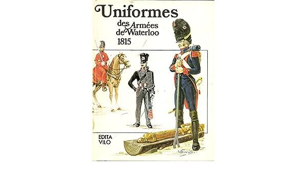 Uniforms des Armees de Waterloo 1815
