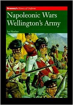 Book Wellington's Army: Napoleonic Wars (History of Uniforms) by Ian Fletcher (2000-04-30)