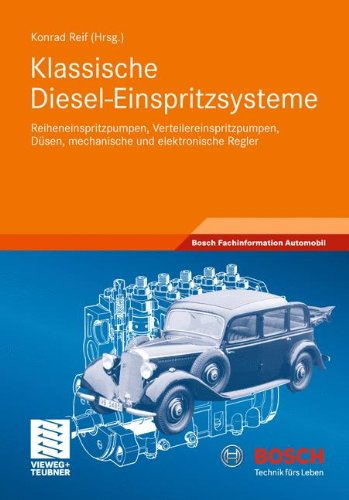 Klassische Diesel-Einspritzsysteme: Reiheneinspritzpumpen, Verteilereinspritzpumpen, Düsen, mechanische und elektronische Regler (Bosch Fachinformation Automobil)