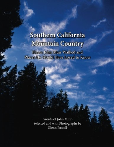 southern-california-mountain-country-places-john-muir-walked-and-places-he-would-have-loved-to-know