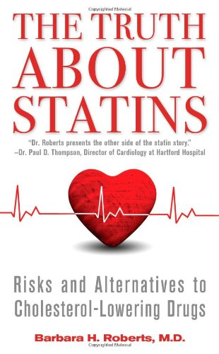 The Truth About Statins: Risks and Alternatives to Cholesterol-Lowering Drugs (The Truth About Cholesterol And Heart Disease)