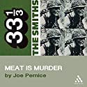 The Smiths' Meat is Murder (33 1/3 Series) Audiobook by Joe Pernice Narrated by Neal Huff