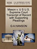 Mason V. U S U. S. Supreme Court Transcript of Record with Supporting Pleadings, G. A. Hanson, 1270079093