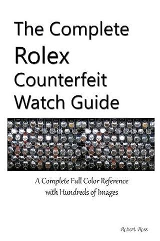 The Complete Rolex Counterfeit Watch Guide by Robert Ross (2015-11-14) (Counterfeit Rolex)