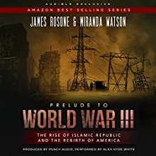 Prelude to World War III: The Rise of the Islamic Republic and the Rebirth of America Audiobook by Miranda Watson, James Rosone Narrated by Alex Hyde-White