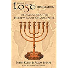 Lost in Translation Vol 1: (Rediscovering the Hebrew Roots of Our Faith)