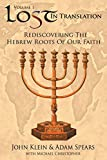Lost in Translation Vol. 1: Rediscovering the Hebrew Roots of Our Faith