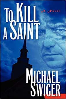 Book To Kill a Saint by Michael Swiger (2014-02-12)