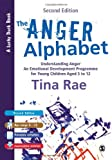 The Anger Alphabet : Understanding Anger - An Emotional Development Programme for Young Children Aged 6-12, Rae, Tina, 1446249123