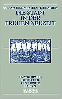 Die Stadt in Der Fruhen Neuzeit (Enzyklopadie Deutscher Geschichte)