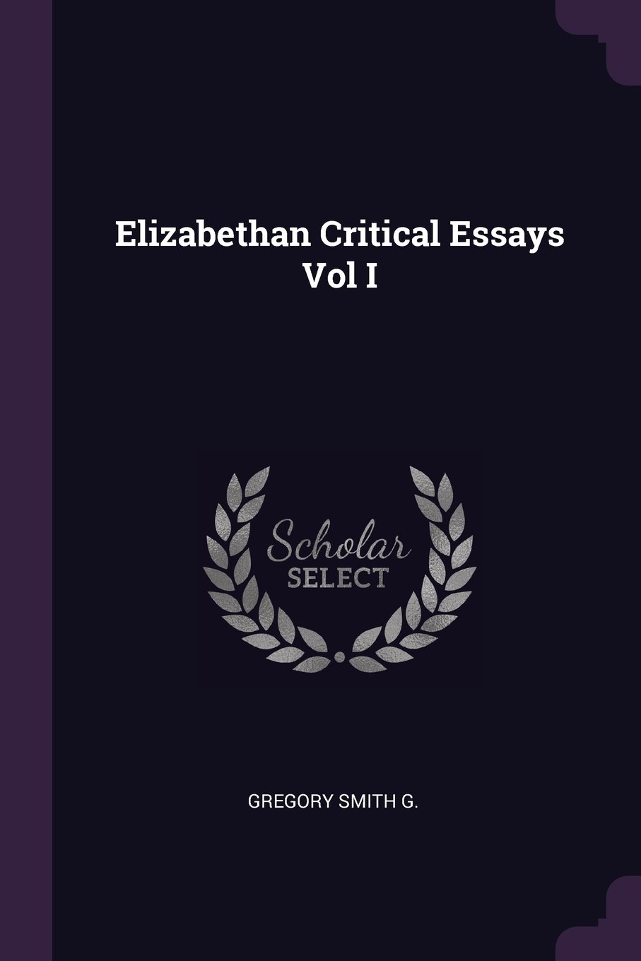 Elizabethan Critical Essays - Vol I