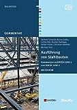 Ausführung von Stahlbauten: Kommentare zu DIN EN 1090-1 und DIN EN 1090-2 Mit CD-ROM: DIN EN 1090-1 und DIN EN 1090-2 im Volltext (Beuth Kommentar)