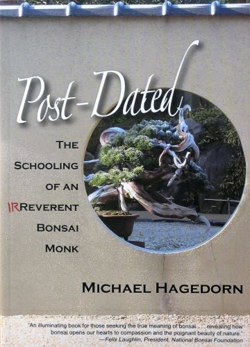Post-Dated: The Schooling of an Irreverent Bonsai Monk (Gold Medal winner 2009 PubWest Book Design Awards)