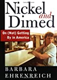 By Barbara Ehrenreich - Nickel and Dimed: On (Not) Getting By in America (First Edition) (4.8.2001)
