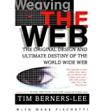 [(Weaving the Web: The Original Design and Ultimate Destiny of the World Wide Web )] [Author: Sir Tim Berners-Lee] [Nov-2000]