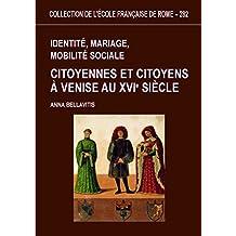 Identité, mariage, mobilité sociale: Citoyennes et citoyens à Venise au XVIe siècle (Collection de l'École française de Rome t. 282) (French Edition)