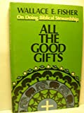 All the Good Gifts, Wallace E. Fisher, 0806617020