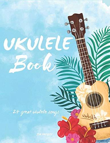 (Ukulele Book: 24 Great Ukulele Songs (Ukulele songbook) )