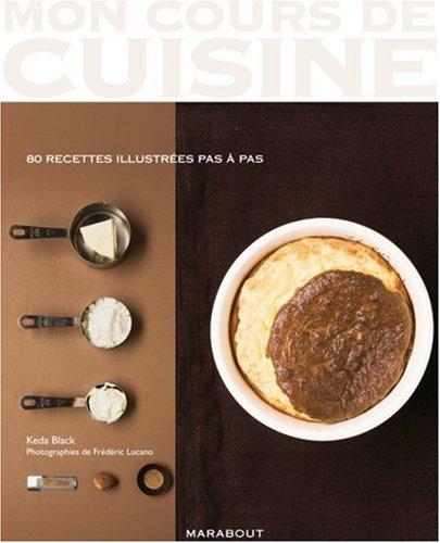 Mon cours de cuisine : Les basiques 80 recettes illustrées pas à pas