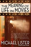 The Meaning of Life in Movies, Michael Lister, 1888146869