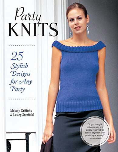(Party Knits: 25 Stylish Designs for Any Party (IMM Lifestyle Books) Projects for Cardigans, Boleros, Camisoles, Sweaters, Wraps, & More using Shimmering Metallic Yarns, Luxury Mixes, Beads, & Sequins)