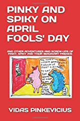 Pinky And Spiky On April Fools' Day: And Other Adventures And Screw-Ups Of Pinky, Spiky And Their Imaginary Friends Paperback